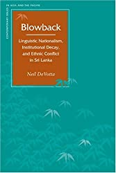 Blowback: Linguistic Nationalism, Institutional Decay, and Ethnic Conflict in Sri Lanka (Contemporary Issues in Asia and Pacific)