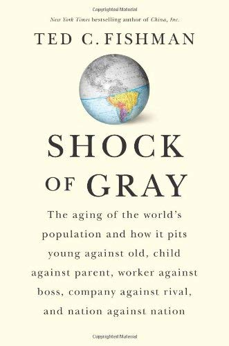 Shock of Gray: The Aging of the World's Population and How it Pits Young Against Old, Child Against Parent, Worker Again