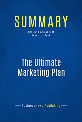 Summary: The Ultimate Marketing Plan: Review and Analysis of Kennedy's Book