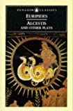 Alcestis and Other Plays - Alcestis/Medea/Children of Heracles/Hippolytus, Euripides, 0140446435