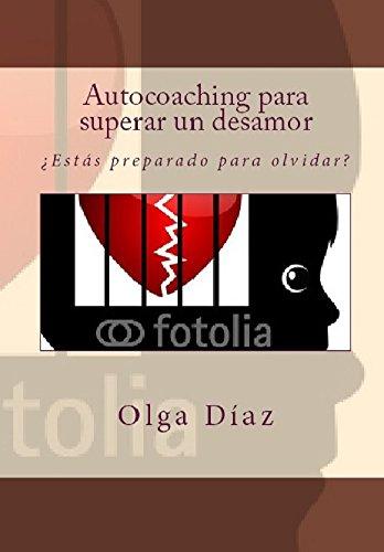 AUTOCOACHING PARA SUPERAR UN DESAMOR: ¿Estás preparado para olvidar? (Spanish Edition)