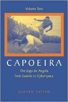 Capoeira: The Jogo De Angola from Luanda to Cyberspace: v. 2