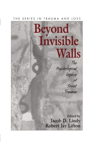 Beyond Invisible Walls: The Psychological Legacy of Soviet Trauma, East European Therapists and Their Patients (Series in Trauma and Loss)