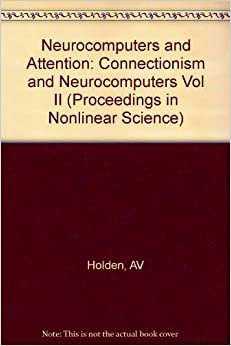 Neurocomputers and Attention: Connectionism and Neurocomputers Vol II (Proceedings in Nonlinear Science)
