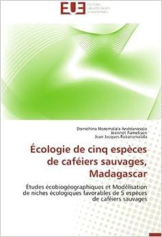 Écologie de cinq espèces de caféiers sauvages, Madagascar: Études écobiogéographiques et Modélisation de niches écologiques favorables de 5 espèces de caféiers sauvages (Omn.Univ.Europ.)