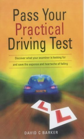 Pass Your Practical Driving Test: Discover what your examiner is looking for and save the expense and heartache of failing (Essentials) by Barker, David C (1999)