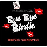 Bye Bye Birdie: From the Hit Broadway Musical - Hits You Can Sing Too!