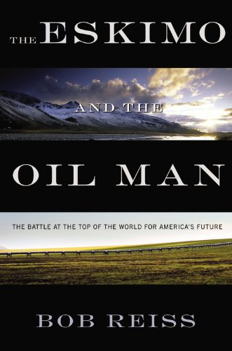 The Eskimo and The Oil Man: The Battle at the Top of the World for America's Future pdf epub