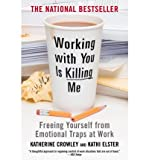 img - for Working with You is Killing Me: Freeing Yourself from Emotional Traps at Work (Paperback) - Common book / textbook / text book