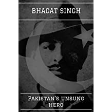 Bhagat Singh - Pakistan's Unsung Hero: The Punjabi Hero of India-Pakistan