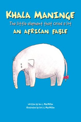 Download Khala Maninge: An African Fable--The Little Elephant That Cried A Lot pdf