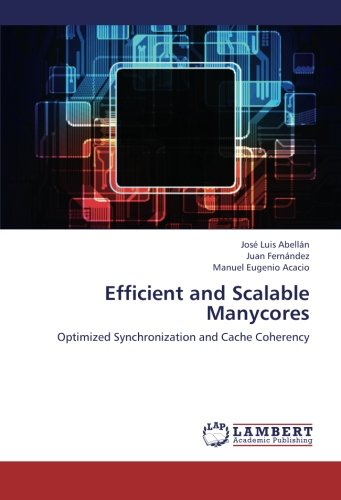 Read Online Efficient and Scalable Manycores: Optimized Synchronization and Cache Coherency ebook