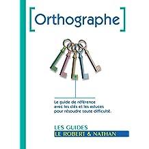 Orthographe: Le guide de référence avec les clés et astuces pour résoudre toute difficulté.