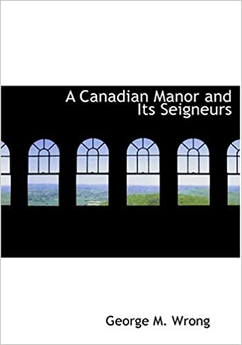 A Canadian Manor and Its Seigneurs (Large Print Edition)