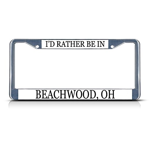 Metal License Plate Frame Solid Insert I'd Rather Be in Beachwood, Oh Car Auto Tag Holder - Chrome 2 Holes, Set of 2