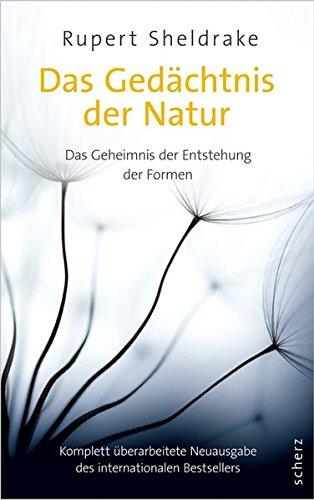 Das Gedächtnis der Natur: Das Geheimnis der Entstehung der Formen