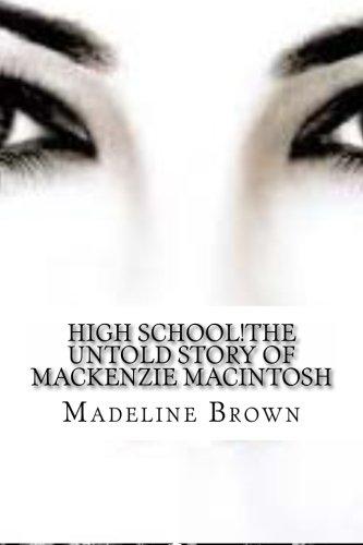 HIGH SCHOOL!The Untold Story of Mackenzie Macintosh PDF