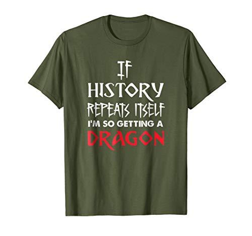 T-shirt Dragon Breathing Fire (If History Repeats Itself I'm So Getting A Dragon T- Shirt)