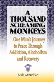 Books : One Man's Journey to Peace Through Addiction, Alcoholism and Recovery A Thousand Screaming Monkeys (Paperback) - Common
