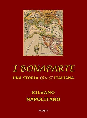 I Bonaparte: Una storia quasi italiana (Prosit Vol. 1)  por Silvano Napolitano