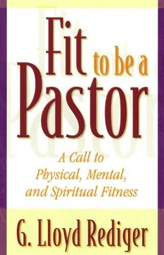 Fit to Be a Pastor: A Guide to Personal and Professional Fitness