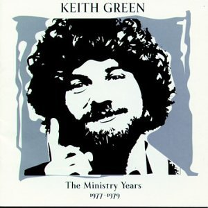 keith green the ministry years