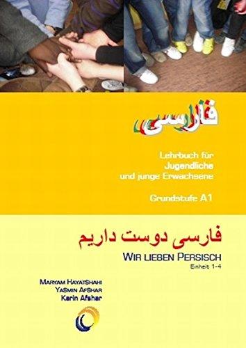 Wir lieben Persisch 1 - Teilband Einheit 1-4: Lehrbuch für Jugendliche und junge Erwachsene Grundstufe A 1