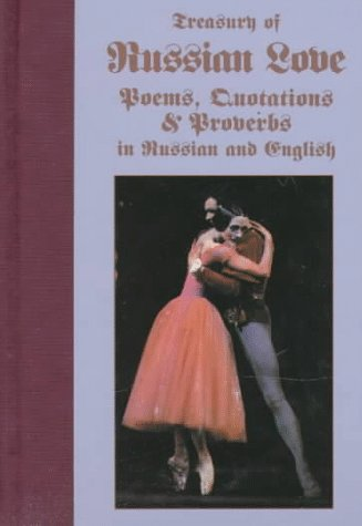 Treasury of Russian Love: Poems, Quotations and Proverbs in Russian and English (English, Russian and Russian Edition)