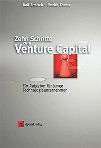 Zehn Schritte zum Venture Capital. Ein Ratgeber für junge Technologieunternehmen