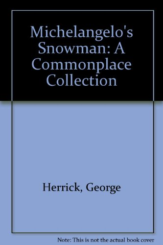 - Michelangelo's Snowman: A Commonplace Collection