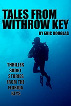 Tales from Withrow Key: Thriller Short Stories from the Florida Keys (A Withrow Key Thriller Short Story) by [Douglas, Eric]