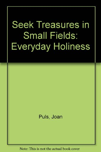 Seek Treasures in Small Fields: Everyday Holiness