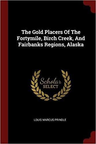 Book The Gold Placers Of The Fortymile, Birch Creek, And Fairbanks Regions, Alaska