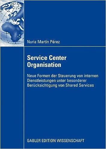 Book Service Center Organisation: Neue Formen der Steuerung von Internen Dienstleistungseinheiten unter Besonderer Berücksichtigung von Shared Services (German Edition)