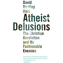 Atheist Delusions: The Christian Revolution and Its Fashinable Enemies