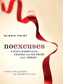 No Excuses: 9 Ways Women Can Change How We Think about Power by [Feldt, Gloria]