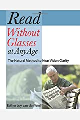 Read Without Glasses at Any Age: The Natural Method to Near Vision Clarity Paperback