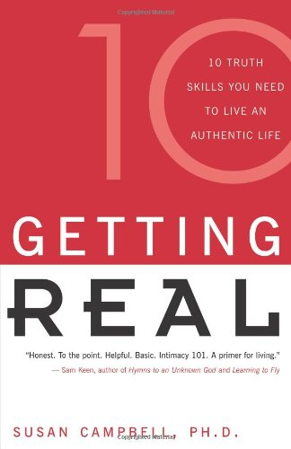 Getting Real: Ten Truth Skills You Need to Live an Authentic Life