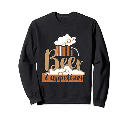 Beer And Appetizer Funny Sweatshirt Alcohol Drink Lover -