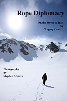 Rope Diplomacy: On the Steeps in Iran by [Crouch, Gregory]