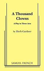 A Thousand Clowns: A Play in Three Acts