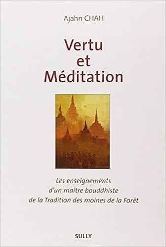 Livre gratuits en ligne Vertu et méditation : Les enseignements d'un maître boudhiste de la Tradition de la Forêt Livre 1 pdf