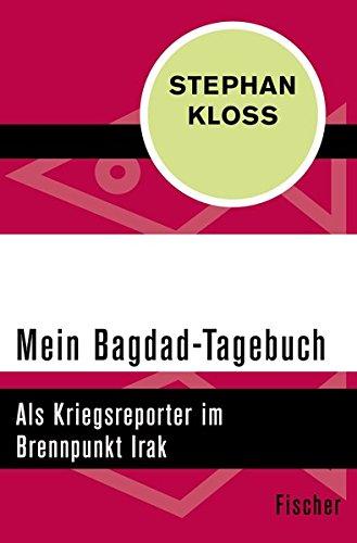 Mein Bagdad-Tagebuch: Als Kriegsreporter im Brennpunkt Irak