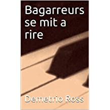 Bagarreurs se mit a rire (French Edition)