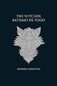 Batismo de fogo - The Witcher - A saga do bruxo Geralt de Rívia (capa dura)