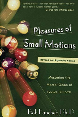 Pleasures of Small Motions: Mastering the Mental Game of Pocket Billiards (Motion Pools)