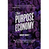 The Purpose Economy: How Your Desire for Impact, Personal Growth and Community Is Changing the World (Hardback) - Common
