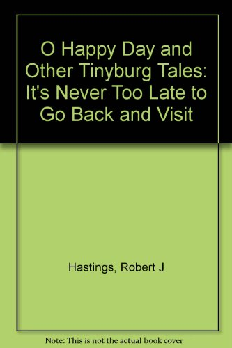 O Happy Day and Other Tinyburg Tales: It's Never Too Late to Go Back and Visit