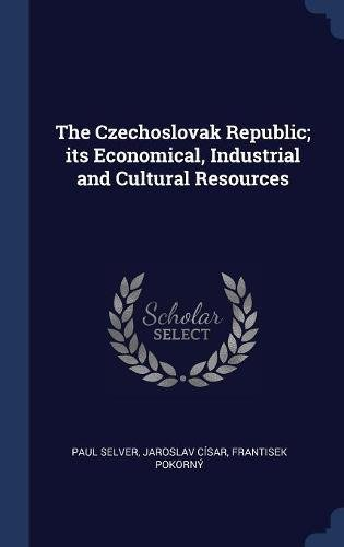 The Czechoslovak Republic; its Economical, Industrial and Cultural Resources pdf