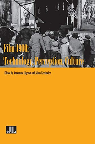 Film 1900: Technology, Perception, Culture por Klaus Kreimeier,Annemone Ligensa